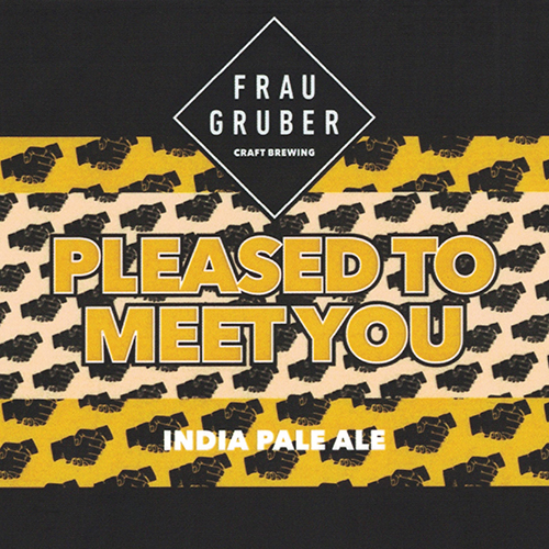 Pleased To Meet You (FrauGruber Craft Brewing)